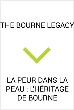 LA PEUR DANS LA PEAU-LHERITAGE DE BOURNE